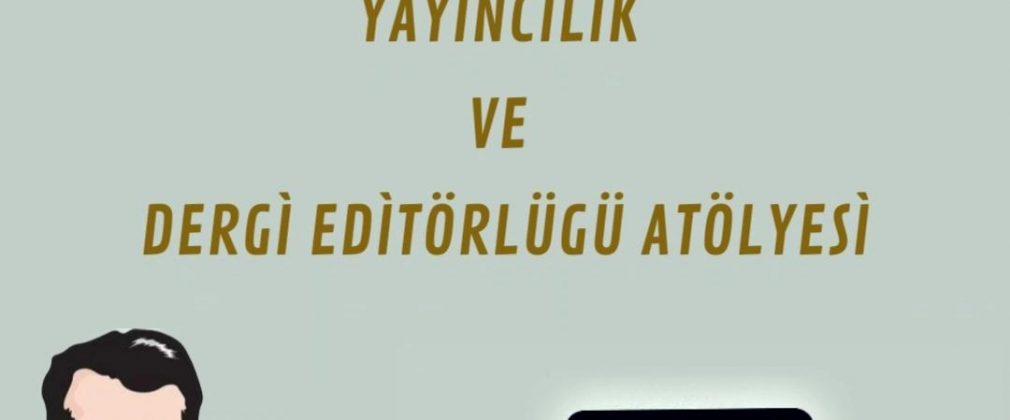 Yayıncılık ve Dergi Editörlüğü Atölyesi